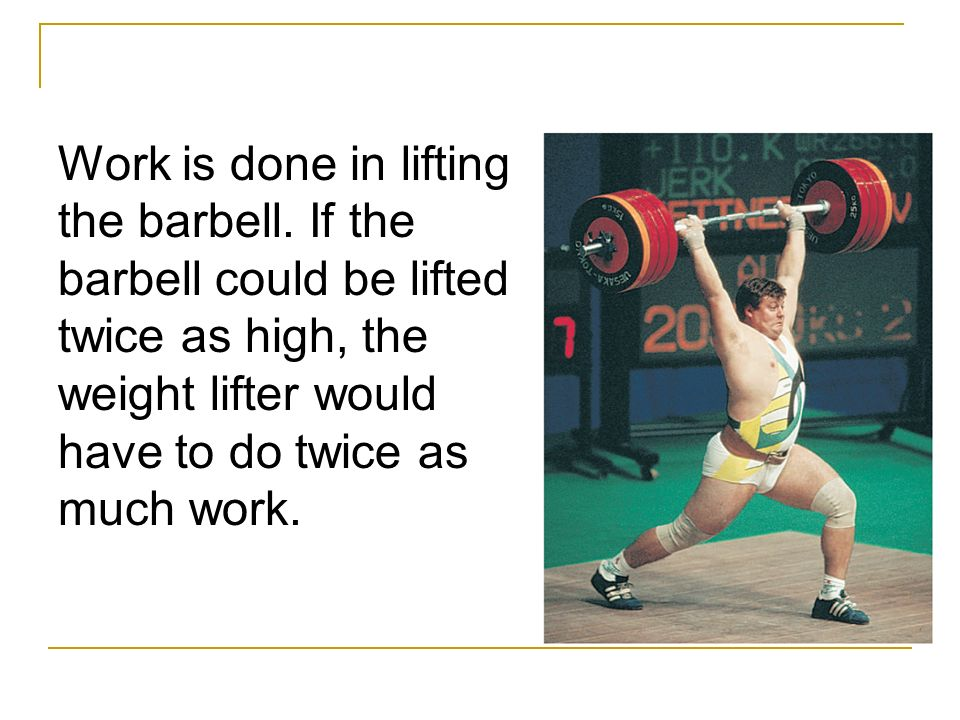 Work is done in lifting the barbell