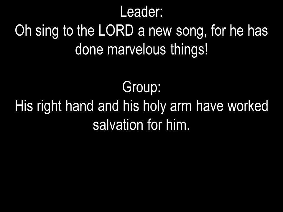 Oh sing to the LORD a new song, for he has done marvelous things!