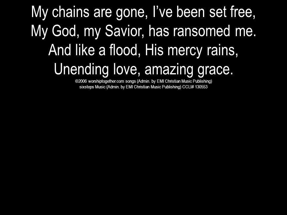 My chains are gone, I've been set free,