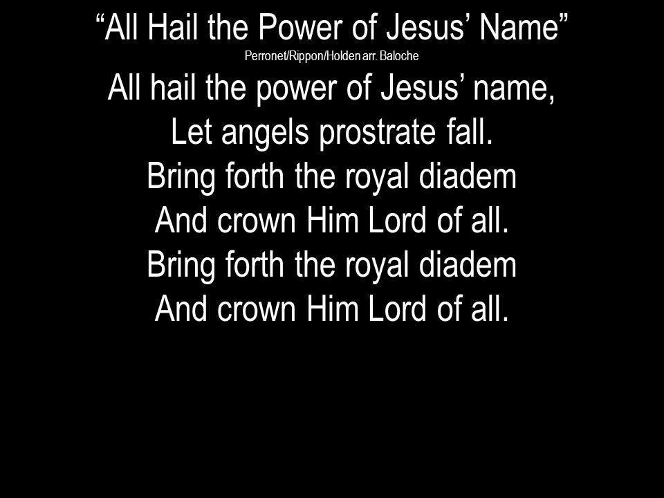 All Hail the Power of Jesus' Name All hail the power of Jesus' name,