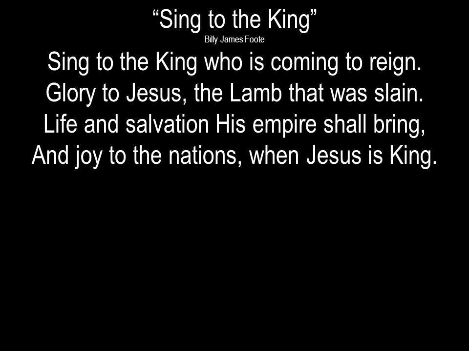 Sing to the King who is coming to reign.