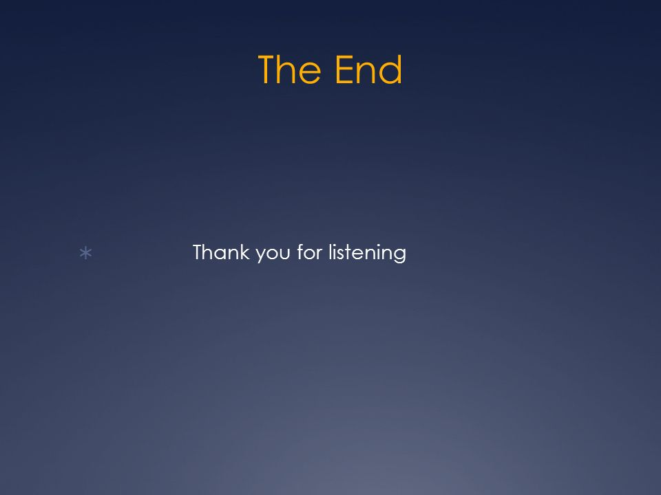 The End Thank you for listening