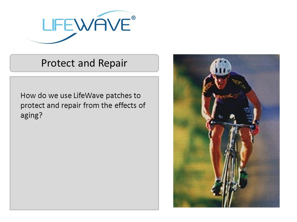 Protect and Repair How do we use LifeWave patches to protect and repair from the effects of aging
