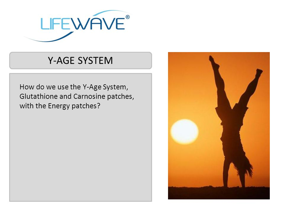 Y-AGE SYSTEM How do we use the Y-Age System, Glutathione and Carnosine patches, with the Energy patches