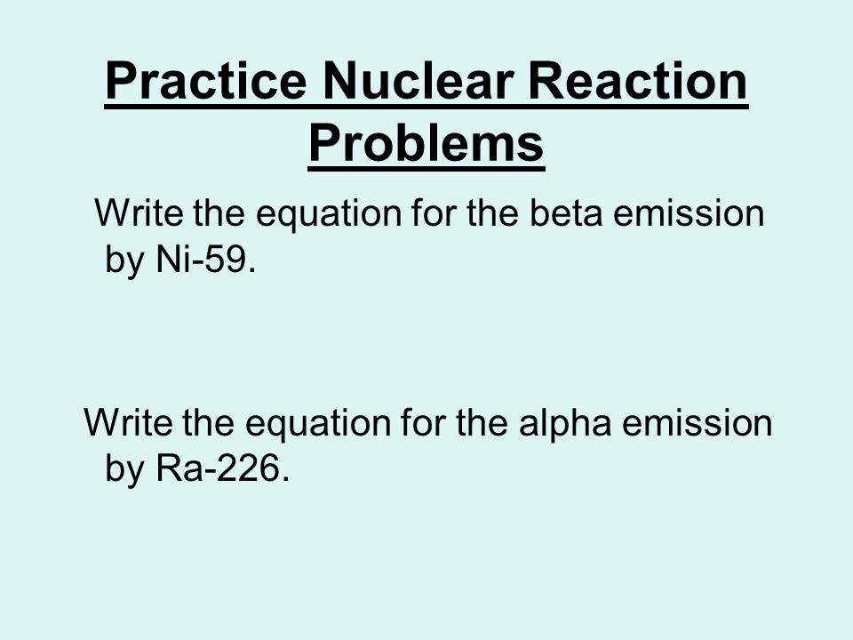 Practice Nuclear Reaction Problems