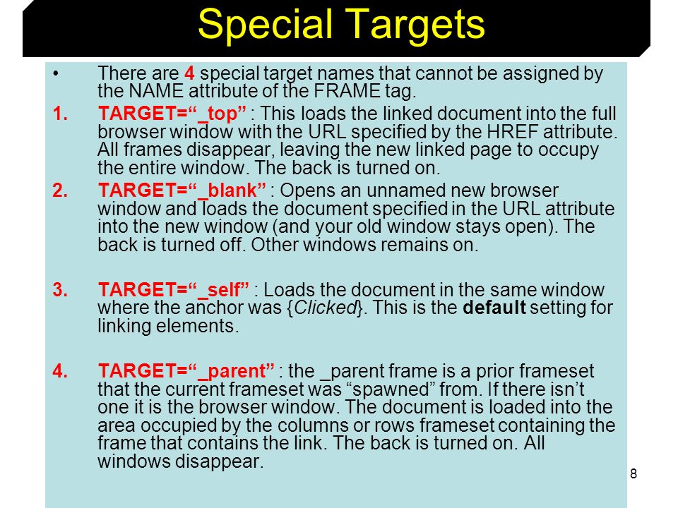 Special TargetsThere are 4 special target names that cannot be assigned by the NAME attribute of the FRAME tag.