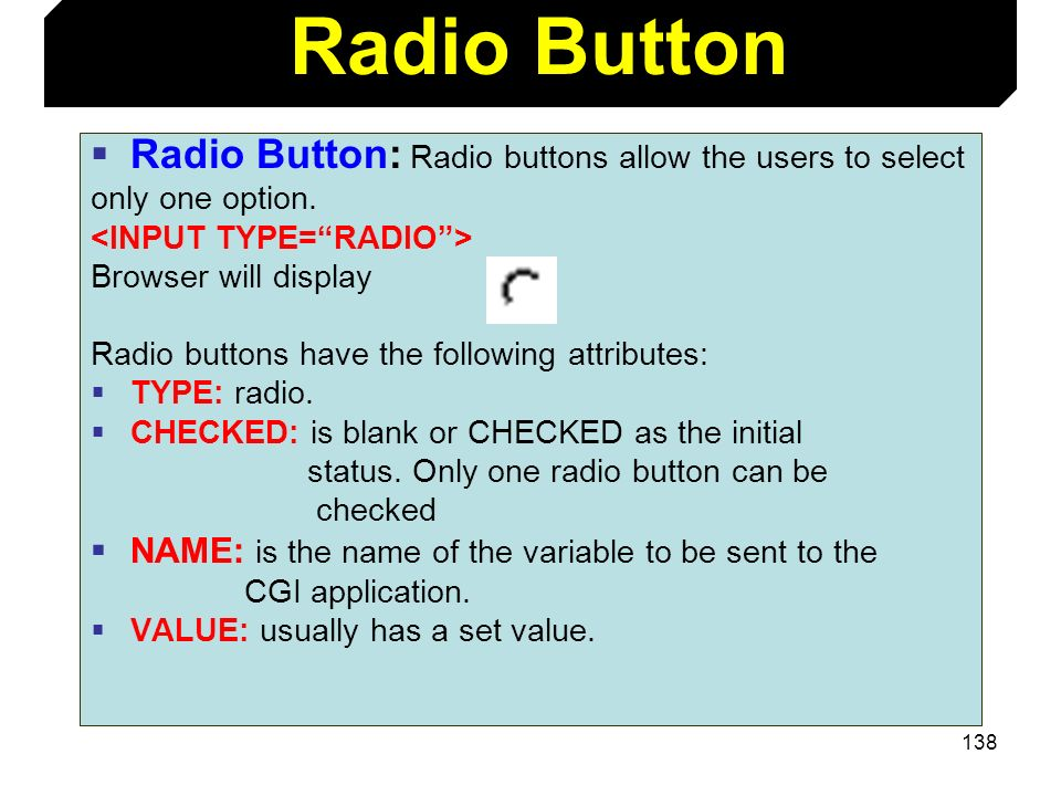 Radio Button Radio Button: Radio buttons allow the users to select