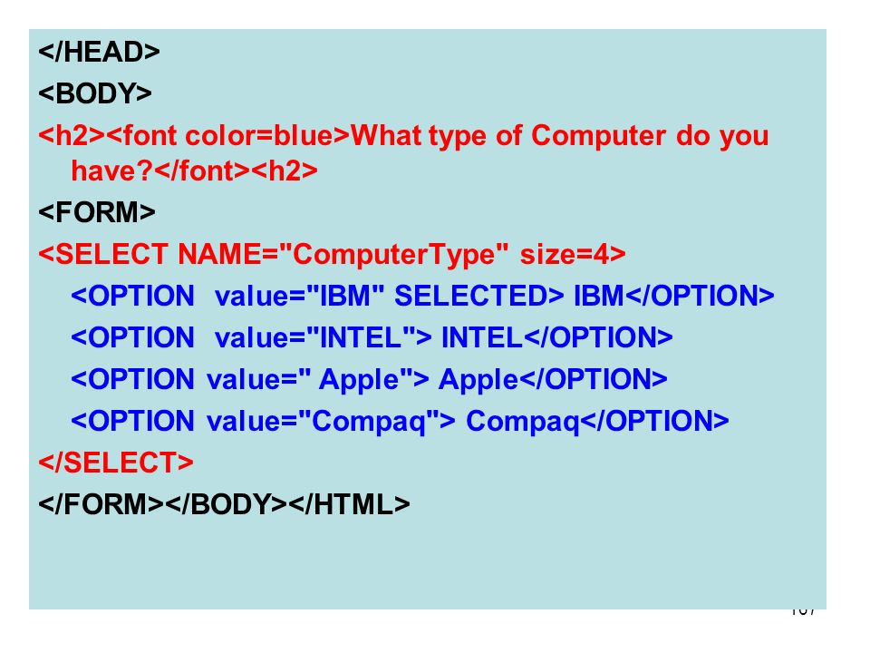 </HEAD> <BODY> <h2><font color=blue>What type of Computer do you have </font><h2> <FORM> <SELECT NAME= ComputerType size=4>