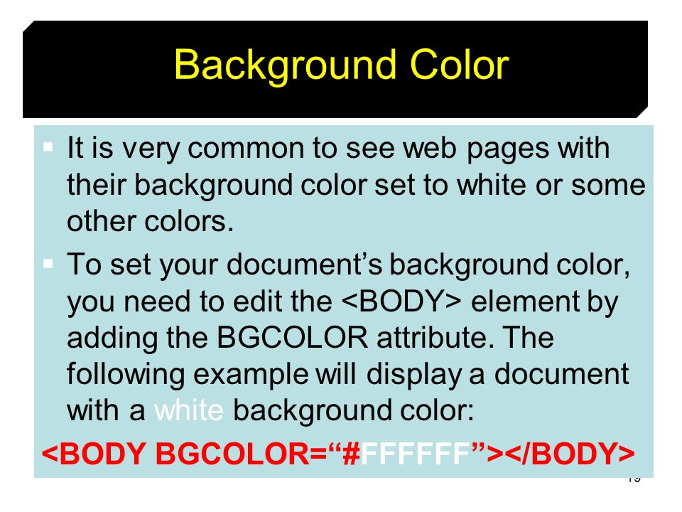 Background ColorIt is very common to see web pages with their background color set to white or some other colors.