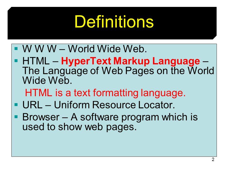 Definitions W W W – World Wide Web.
