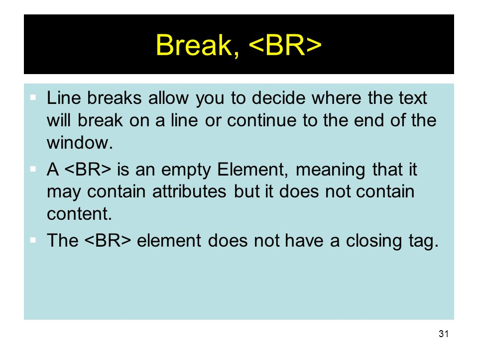 Break, <BR>Line breaks allow you to decide where the text will break on a line or continue to the end of the window.