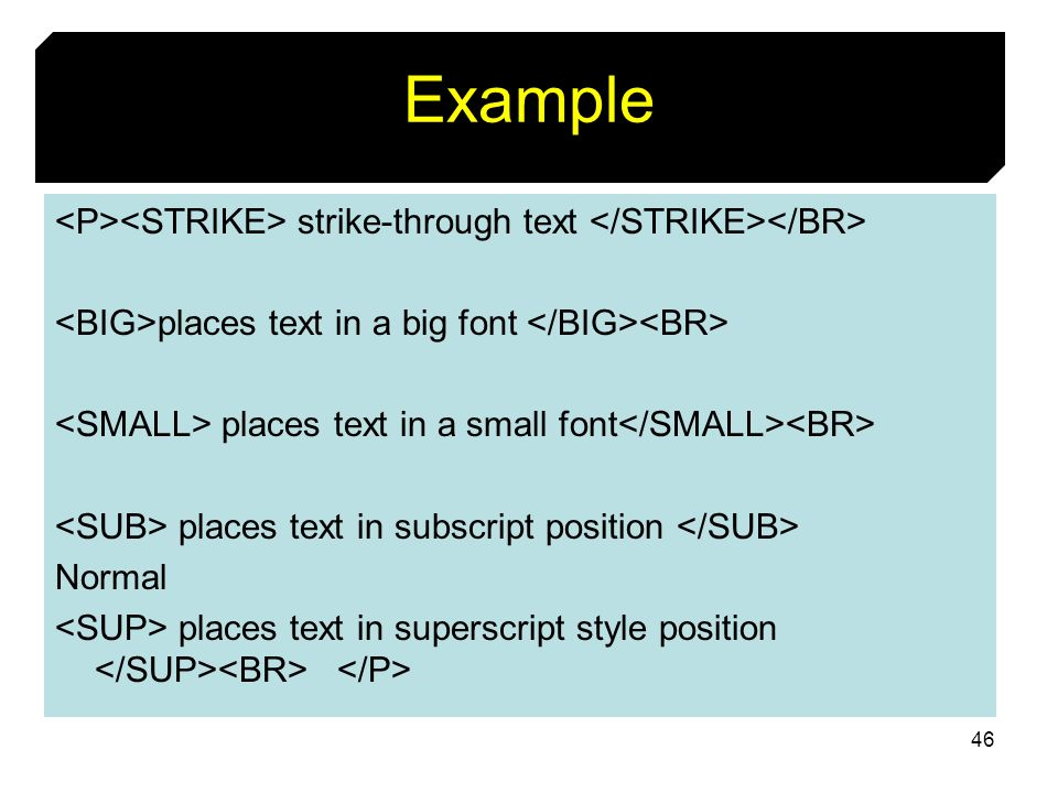 Example <P><STRIKE> strike-through text </STRIKE></BR> <BIG>places text in a big font </BIG><BR> <SMALL> places text in a small font</SMALL><BR>
