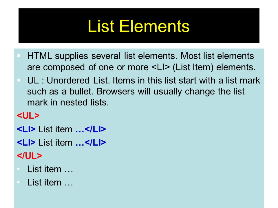 List ElementsHTML supplies several list elements. Most list elements are composed of one or more <LI> (List Item) elements.