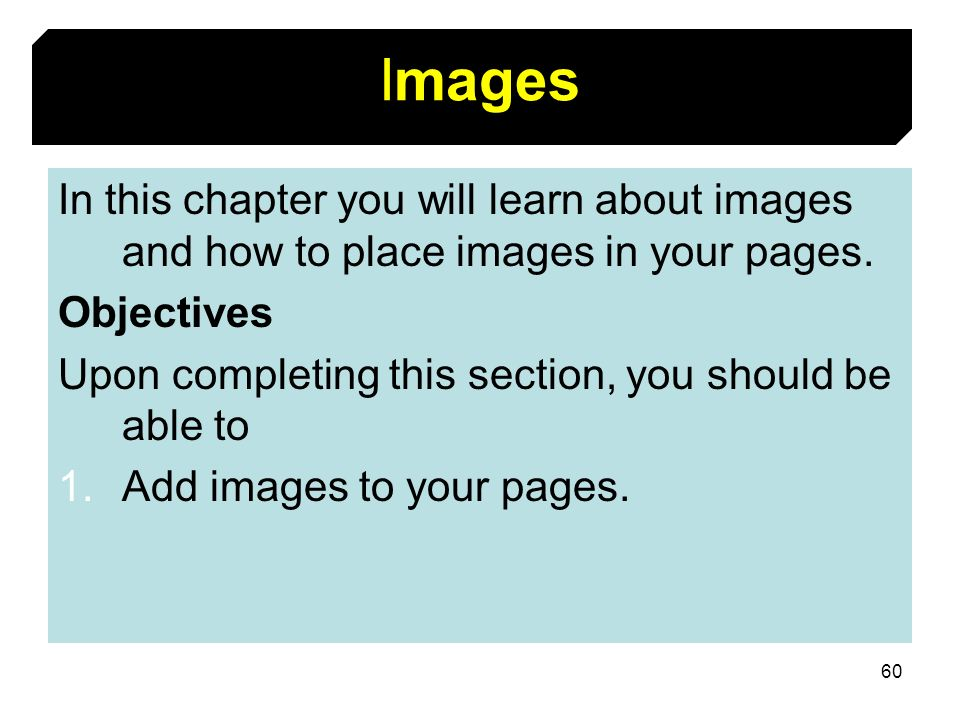 Images In this chapter you will learn about images and how to place images in your pages. Objectives.