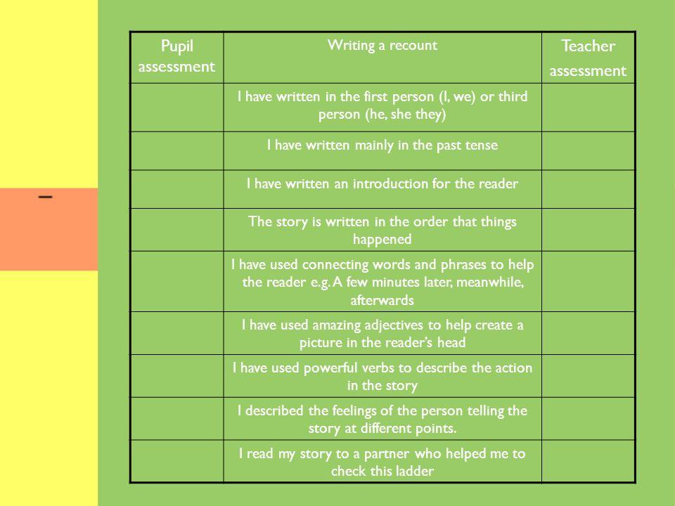 Pupil assessment Teacher assessment Writing a recount