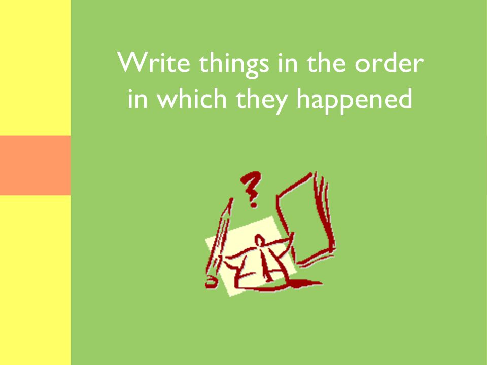 Write things in the order in which they happened