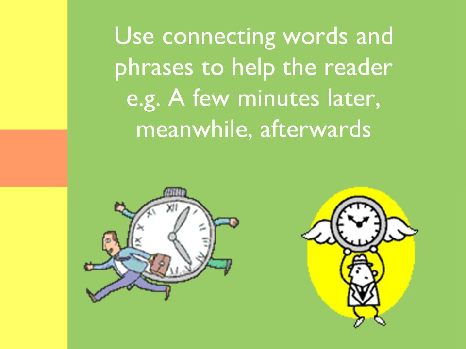 Use connecting words and phrases to help the reader e. g