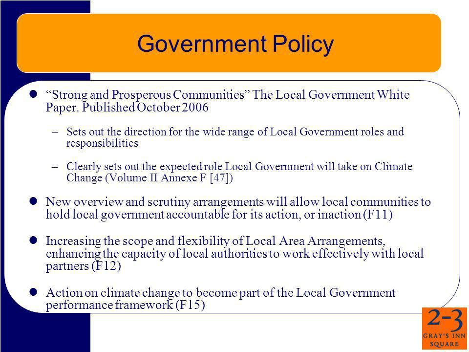 Government Policy Strong and Prosperous Communities The Local Government White Paper. Published October 2006.
