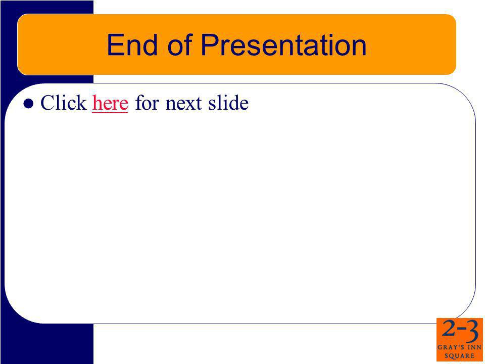 End of Presentation Click here for next slide