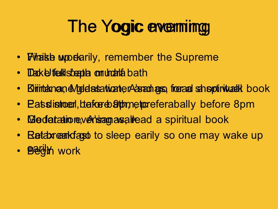 The Yogic morning The Yogic evening Finish work
