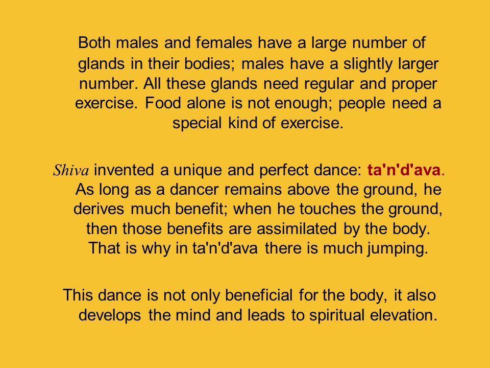 Both males and females have a large number of glands in their bodies; males have a slightly larger number. All these glands need regular and proper exercise. Food alone is not enough; people need a special kind of exercise.