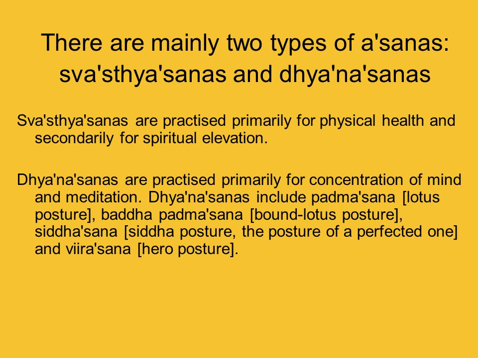 There are mainly two types of a sanas:
