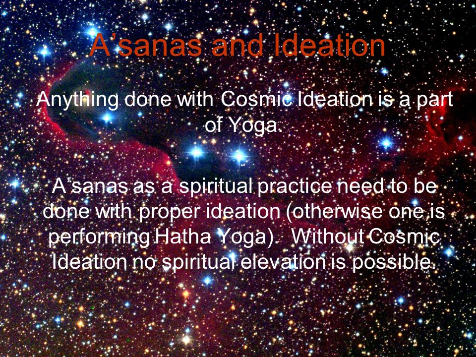 Anything done with Cosmic Ideation is a part of Yoga.