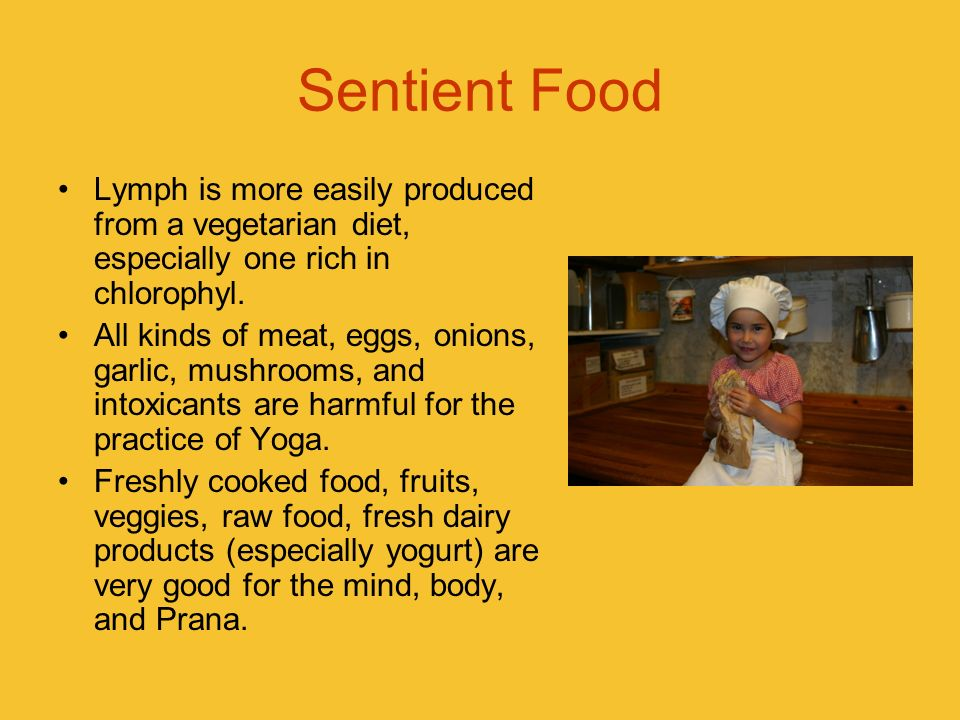 Sentient FoodLymph is more easily produced from a vegetarian diet, especially one rich in chlorophyl.