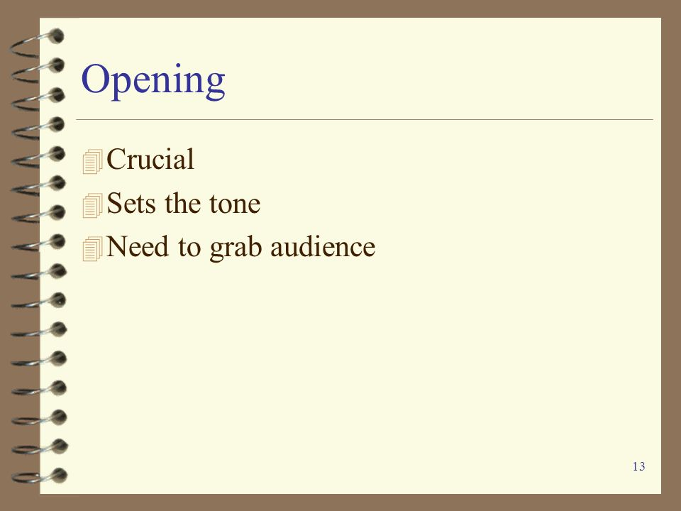 Opening Crucial Sets the tone Need to grab audience