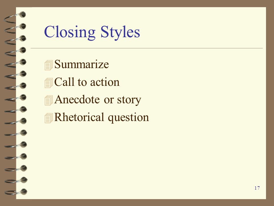 Closing Styles Summarize Call to action Anecdote or story