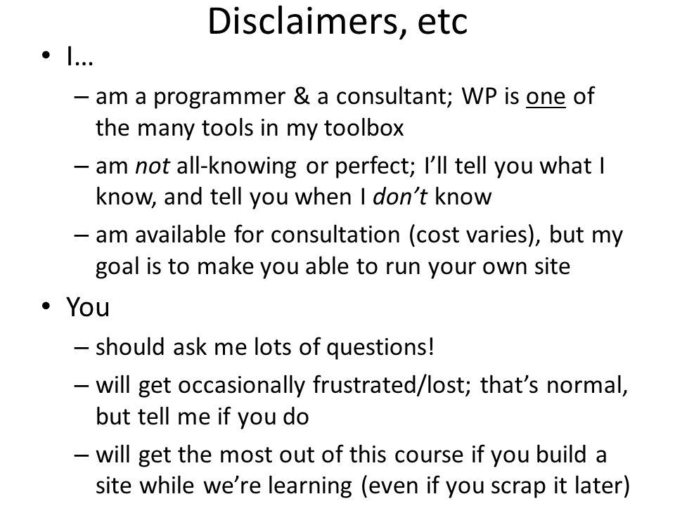 Disclaimers, etc I… am a programmer & a consultant; WP is one of the many tools in my toolbox.