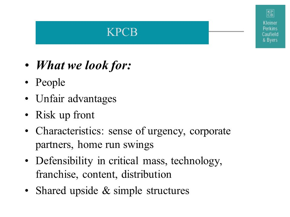 What we look for: KPCB People Unfair advantages Risk up front