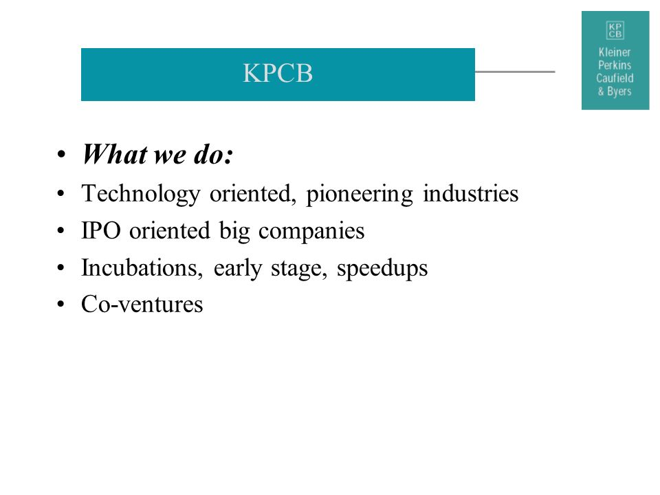 What we do: KPCB Technology oriented, pioneering industries