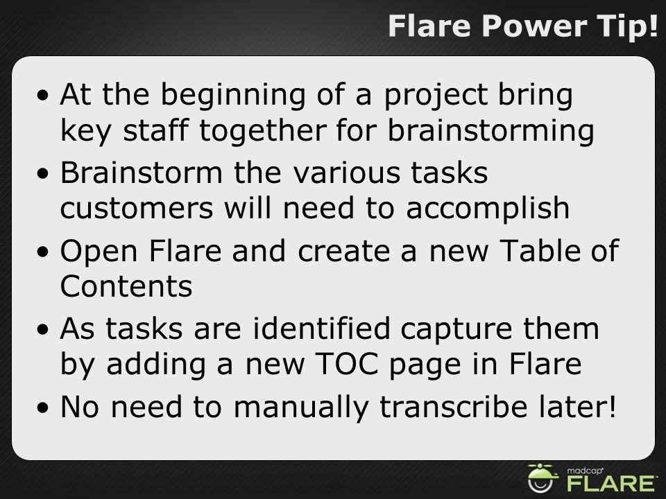 Flare Power Tip!At the beginning of a project bring key staff together for brainstorming.