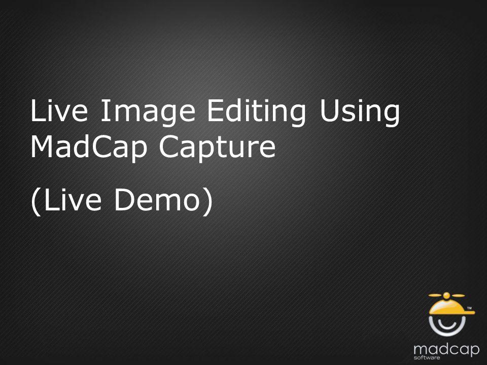 Live Image Editing Using MadCap Capture