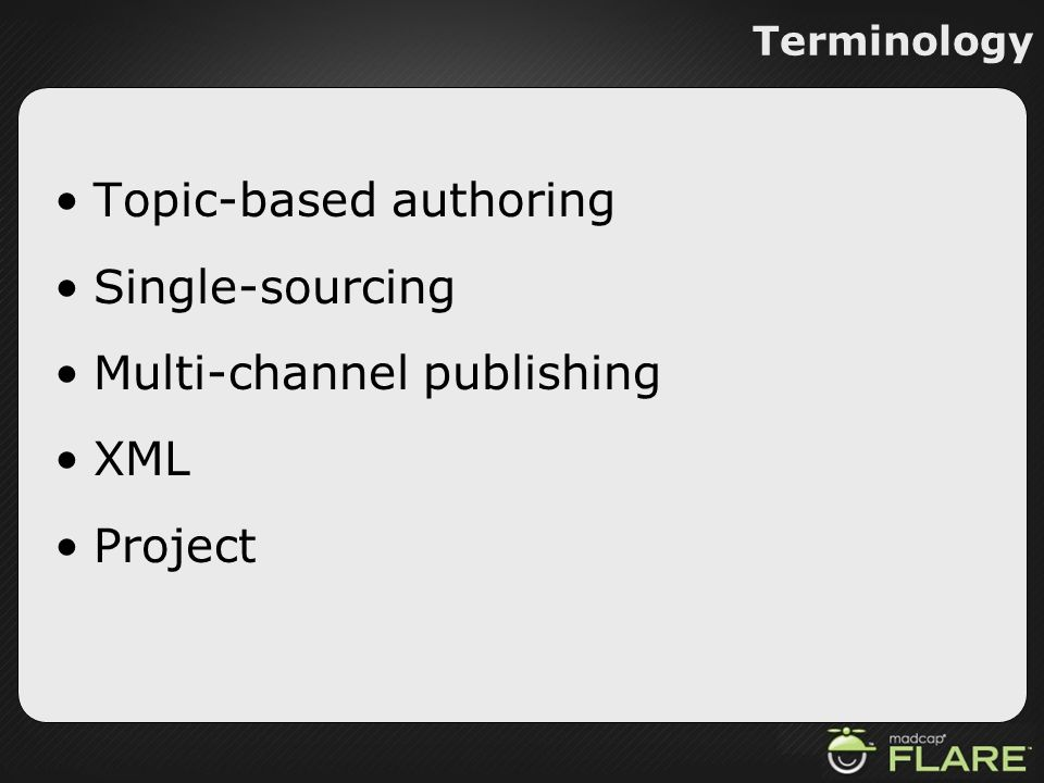 Topic-based authoring Single-sourcing Multi-channel publishing XML