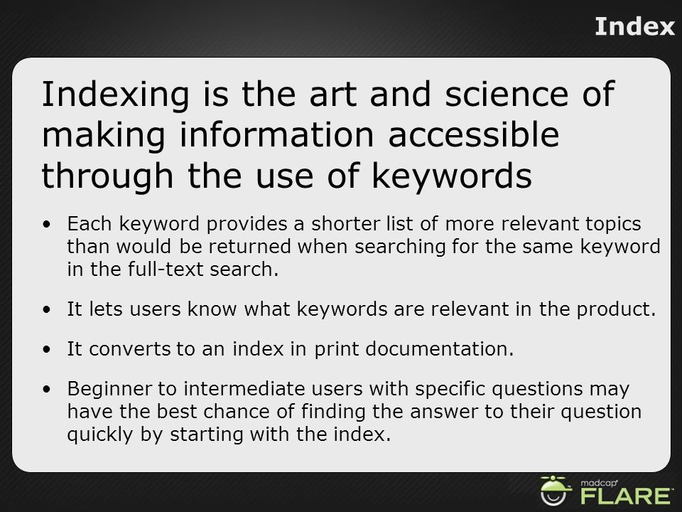 Index Indexing is the art and science of making information accessible through the use of keywords.