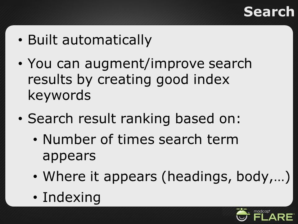 Search Built automatically. You can augment/improve search results by creating good index keywords.