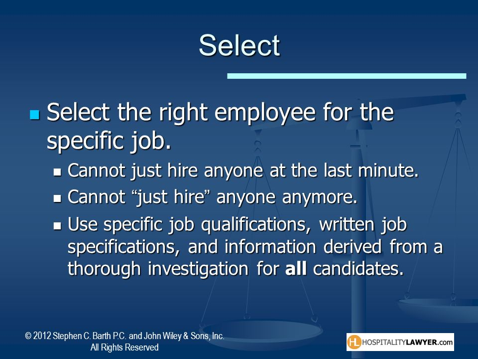 Select Select the right employee for the specific job.