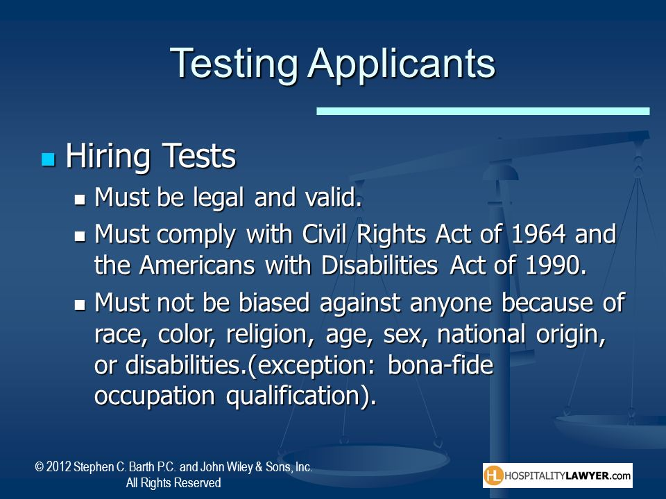 Testing Applicants Hiring Tests Must be legal and valid.