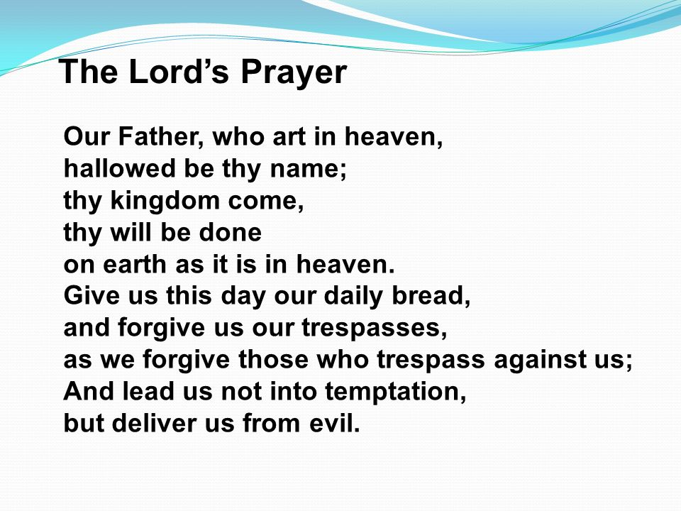 The Lord's Prayer Our Father, who art in heaven, hallowed be thy name;