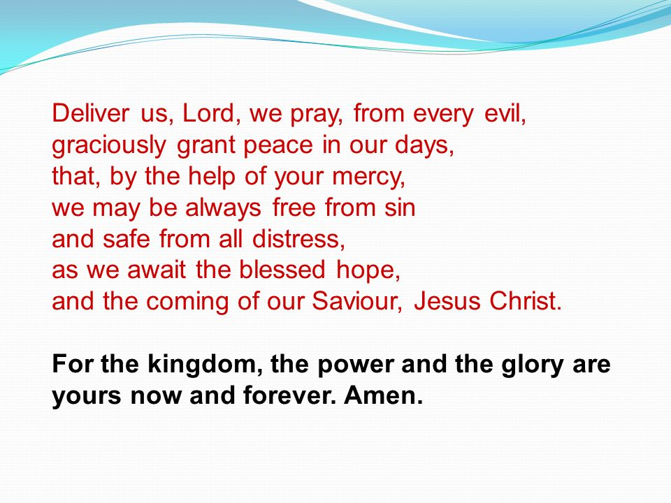 Deliver us, Lord, we pray, from every evil,