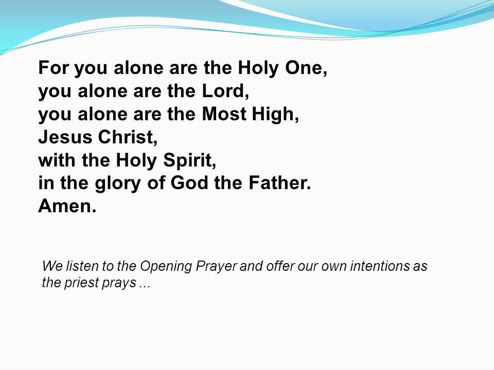 For you alone are the Holy One,. you alone are the Lord,
