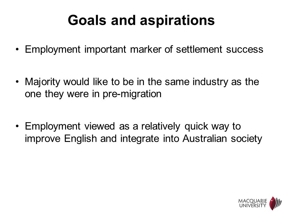Goals and aspirations Employment important marker of settlement success.