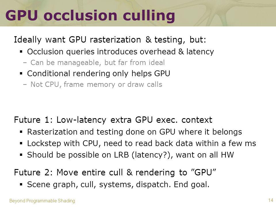 GPU occlusion culling Ideally want GPU rasterization & testing, but: