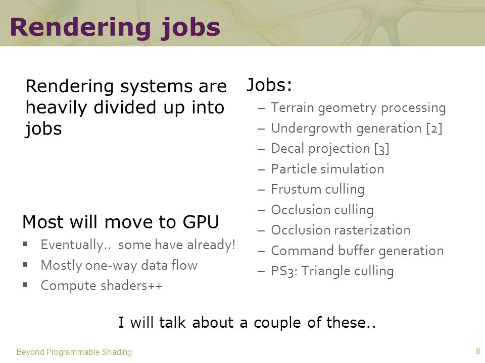 Rendering jobs Rendering systems are heavily divided up into jobs