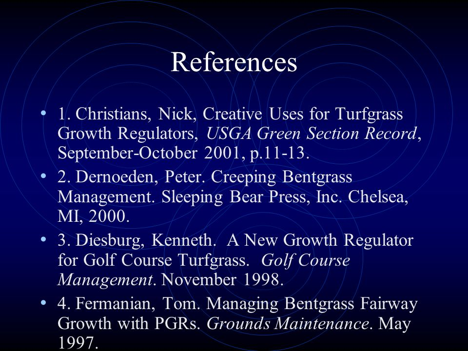 References 1. Christians, Nick, Creative Uses for Turfgrass Growth Regulators, USGA Green Section Record, September-October 2001, p.11-13.