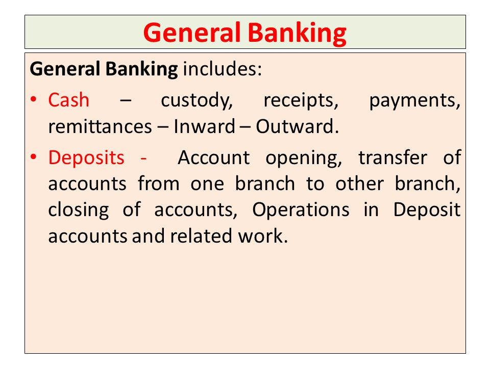 General Banking General Banking includes: