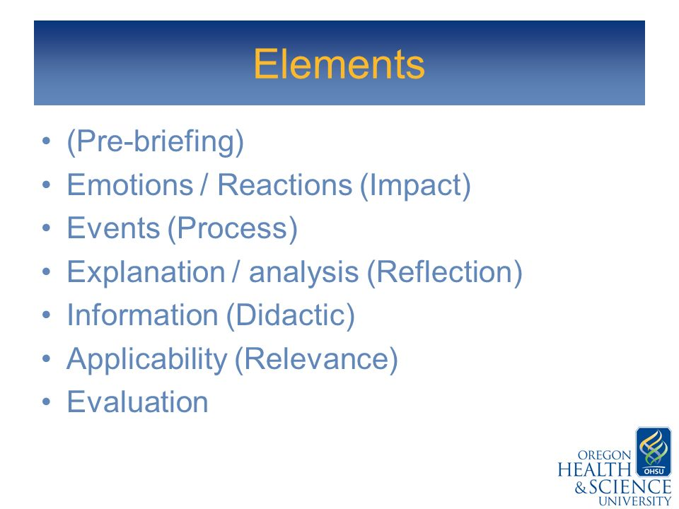 Elements (Pre-briefing) Emotions / Reactions (Impact) Events (Process)