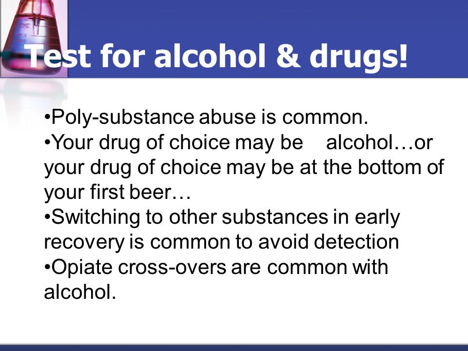 Test for alcohol & drugs!